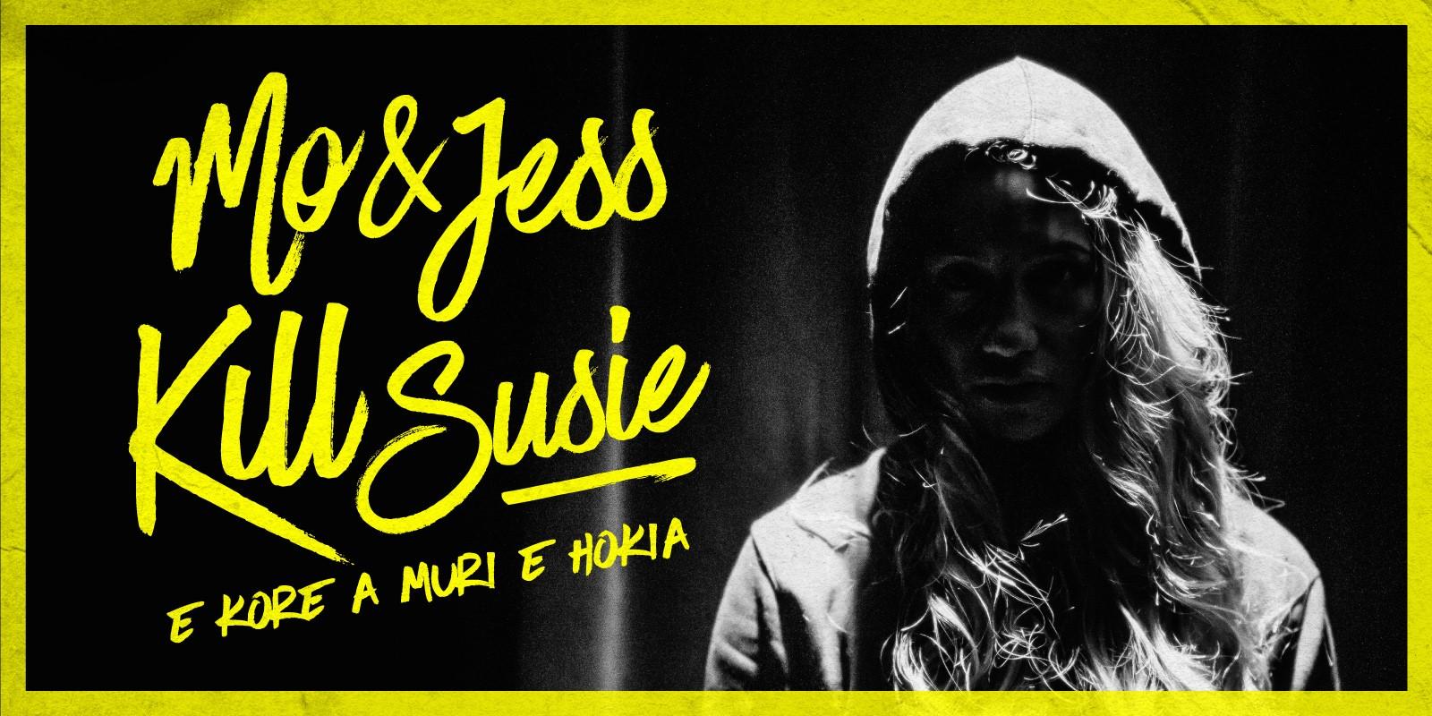 Mo & Jess Kill Susie (E Kore A Muri E Hokia)